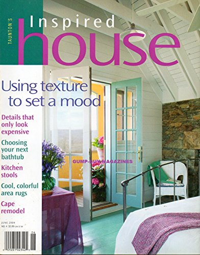 Taunton's Inspired House June 2004 Magazine COOL, COLORFUL AREA RUGS Kitchen Stools CHOOSING YOUR NEXT BATHTUB Details That Only Look Expensive CAPE REMODEL