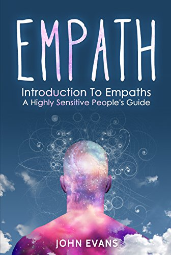 Empath: Introduction To Empaths - A Highly Sensitive People's Guide  (Empath, Intuitive, Psychic, Empathy)