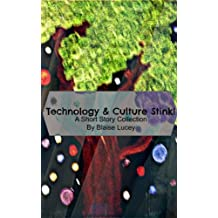 Technology & Culture Stink! (A Short Story Collection)