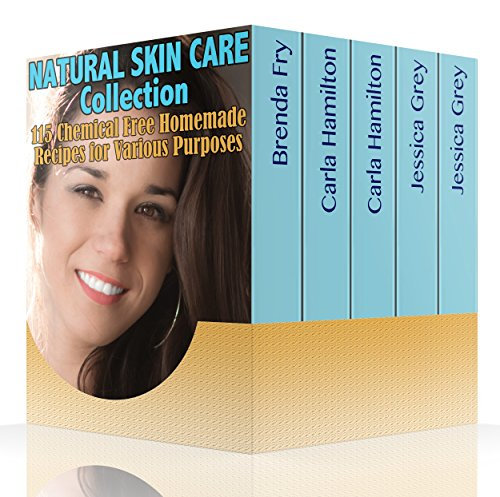 Download PDF Natural Skin Care Collection - 115 Chemical Free Homemade Recipes for Various Purposes -