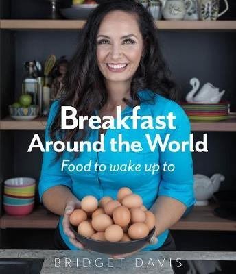 Breakfast Around the World: Food to wake up to by Bridget Davis