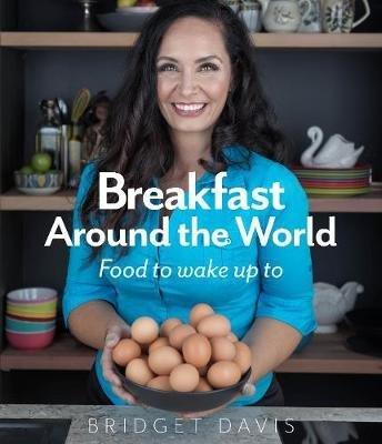 Breakfast Around the World: Food to wake up to by Bridget Davis