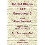 Ballet Music for Exercises 5: Original Scores to the Soundtrack - Sheet Music for Your eBook