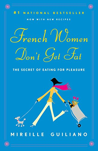 French Women Don't Get Fat: The Secret of Eating for Pleasure ()
