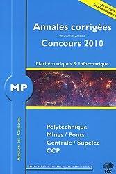 Mathématiquess et Informatique MP : Corrigés des concours 2010 Polytechnique, Mines-Ponts, Centrale-Supélec, CCP