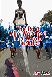 The Poet Who Watched The Whole Parade
