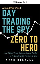 Day Trading The SPY; Zero To Hero: 2 books in 1