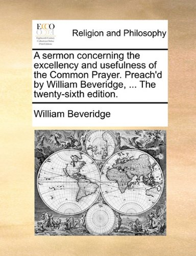 A sermon concerning the excellency and usefulness of the Common Prayer. Preach'd by William Beveridge, ... The twenty-sixth edition. PDF