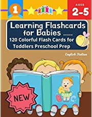 Learning Flashcards for Babies 120 Colorful Flash Cards for Toddlers Preschool Prep English Italian: Basic words cards ABC letters, number, animals, ... kindergarten homeschool montessori kids