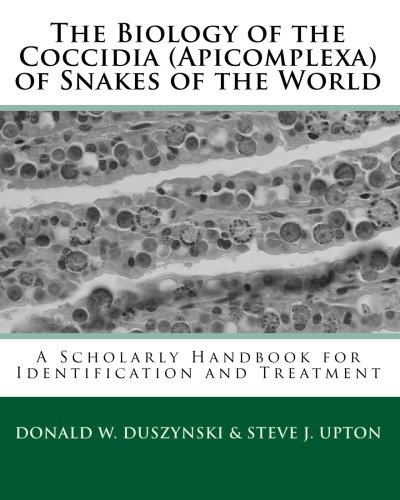 Read Online The Biology of the Coccidia (Apicomplexa) of Snakes of the World: A Scholarly Handbook for Identification and Treatment pdf