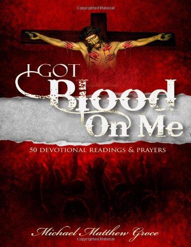 I Got Blood on Me: 50 Devotional Readings & Prayers pdf epub