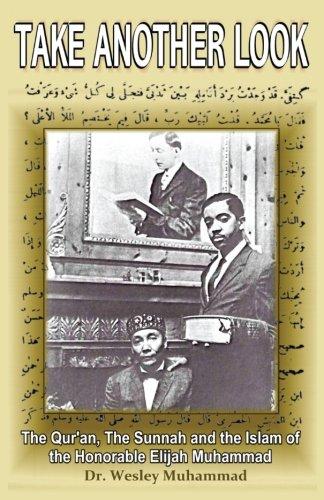 Take Another Look: The Quran, the Sunnah and the Islam of the Honorable Elijah Muhammad (The Historical Muhammad)