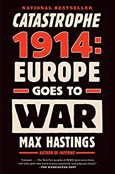 Catastrophe 1914: Europe Goes to War by [Hastings, Max]