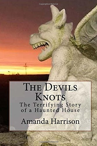 The Devils Knots: A terrifying true story of a haunting.
