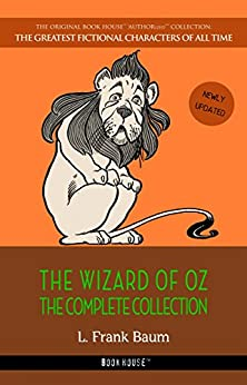 The Wizard of Oz: The Complete Collection [newly updated] (Book House Publishing) (The Greatest Fictional Characters of All Time) by [L. Frank Baum]