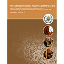 Polymetallic Nodules Resource Classification Workshop: Internation al Seabed Authority and Ministry of Earth ASsciences, Government of India Workshop ... October, 2104. (Technical study) (Volume 19)
