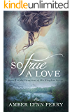 So True a Love (Daughters of His Kingdom Book 2)