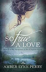 So True a Love (Daughters of His Kingdom Book 2)