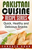 Pakistani Cuisine Recipe Series: Quick, Healthy and Delicious snacks
