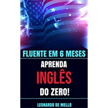 Fluente Em 6 Meses: Aprenda Inglês do Zero!