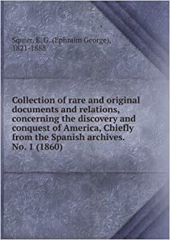 Collection of Rare and Original Documents and Relations, Concerning the Discovery and Conquest of America. Chiefly From the Spanish Archives. No.1