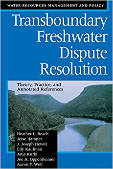 Transboundary Freshwater Dispute Resolution: Theory, Practice, and Annotated References