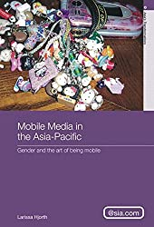 Mobile Media in the Asia-Pacific: Gender and The Art of Being Mobile (Asia's Transformations: Asia.Com)