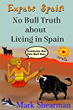 Expats Spain: No Bull Truth about Living in Spain (English Edition)