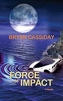 Force of Impact (Ethan Carr Thrillers Book 4) by [Cassiday, Bryan, Cassiday, Bryan]