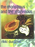 The Monstrous and the Marvelous, Rikki Ducornet, 0872863549