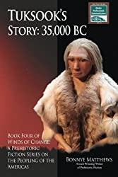 Tuksook?s Story, 35,000 BC: Book Four of Winds of Change, a Prehistoric Fiction Series on the Peopling of the Americas