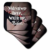 3dRose RinaPiro - Sex Quotes - Wish you were here. Next to me. Naked. - set of 4 Coasters - Soft (cst_261470_1)