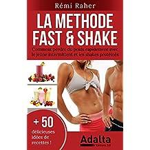 LA METHODE FAST & SHAKE : comment perdre du poids rapidement avec le jeûne intermittent et les shakes protéinés (BONUS : 50 délicieuses recettes de smoothies ... shakes riches en protéines) (French Edition)