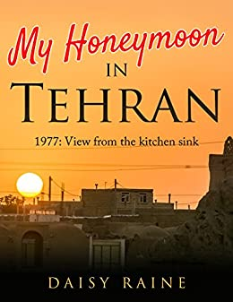 Amazon.com: My honeymoon in Tehran: 1977, View from the kitchen sink ...