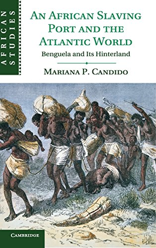 An African Slaving Port and the Atlantic World: Benguela and its Hinterland (African Studies)