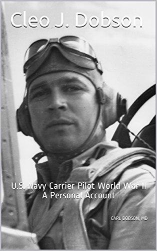 Cleo J. Dobson: U.S. Navy Carrier Pilot World War II A Personal Account