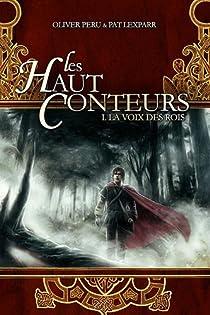 Les Haut-Conteurs, Tome 1 : La Voix des Rois par Olivier Peru