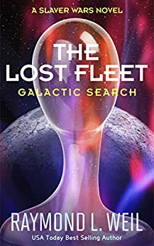 The Lost Fleet: Galactic Search: A Slaver Wars Novel by [Weil, Raymond L.]