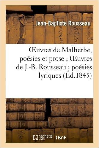 Oeuvres de Malherbe, Poesies Et Prose; Oeuvres de J.-B. Rousseau; Poesies Lyriques Completes (Litterature) (French Edition)