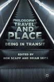 img - for Philosophy, Travel, and Place: Being in Transit book / textbook / text book