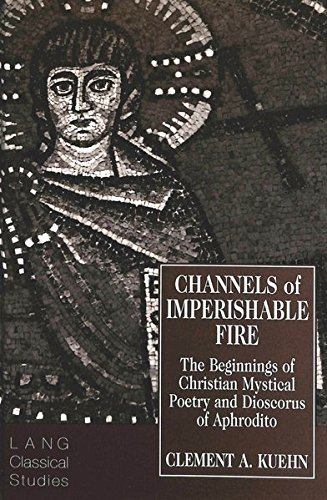 Channels of Imperishable Fire: The Beginnings of Christian Mystical Poetry and Dioscorus of Aphrodito (Lang Classical Studies 7) by Brand: Peter Lang International Academic Publishers