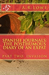 Spanish Journals: The Posthumous Diary of an Expat: Part Three: Consolidation by Lowe, A R (2013) Paperback