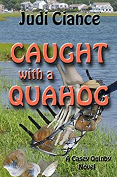 Caught with a Quahog (Casey Quinby Novels Book 3) by [Ciance, Judi]