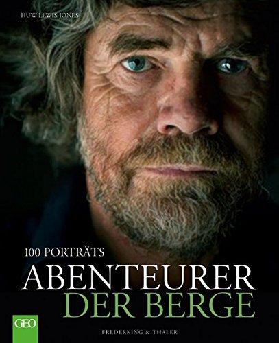 Abenteurer der Berge: 100 Porträts