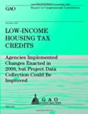 Low-Income Houseing Tax Credits: Agencies Implemented Changes Enacted in 2008, but Project Data Collection Could Be Improved, Government Accountability Government Accountability Office, 149352075X