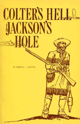 Colter's Hell & Jackson's Hole: The Fur Trapper's Exploration of the Yellowstone