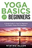 Yoga Basics For Beginners: A Simple Guide To Yoga For Beginners For...