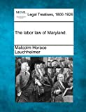 The labor law of Maryland, Malcolm Horace Lauchheimer, 1240119690