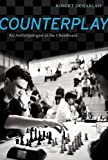 img - for Counterplay: An Anthropologist at the Chessboard book / textbook / text book
