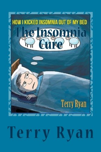 The Insomnia Cure: How I Kicked Insomnia Out of My Bed